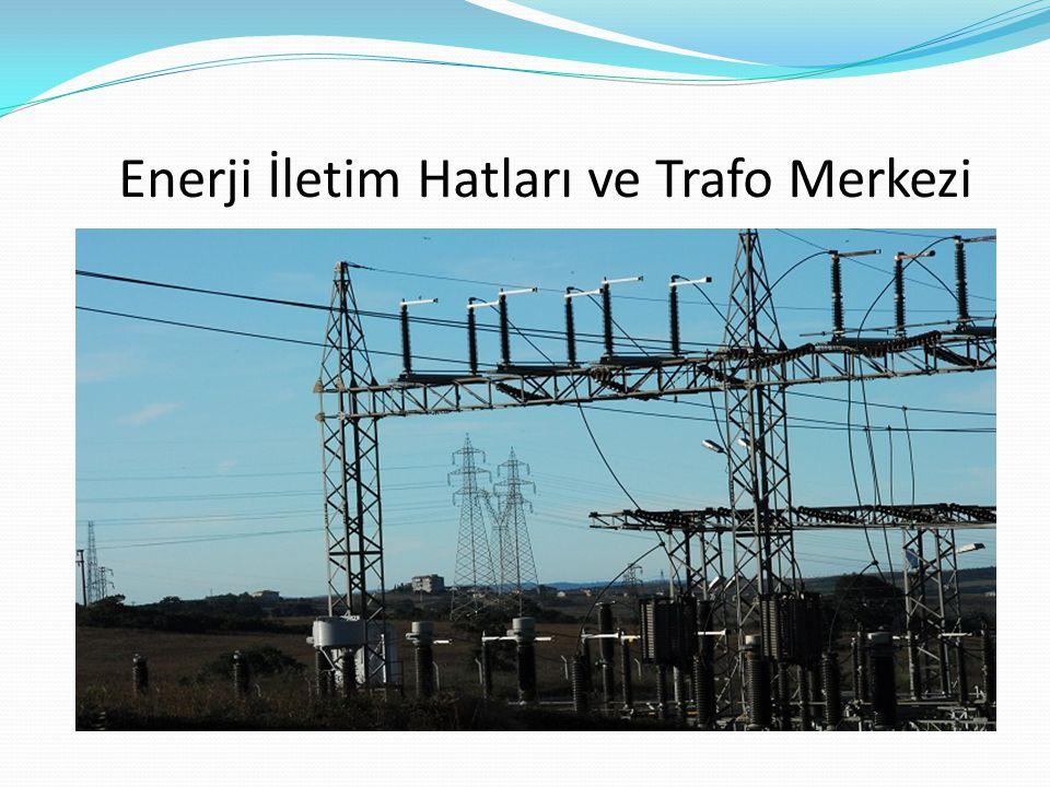 Enerji İletim Hatları ve Trafo Merkezi