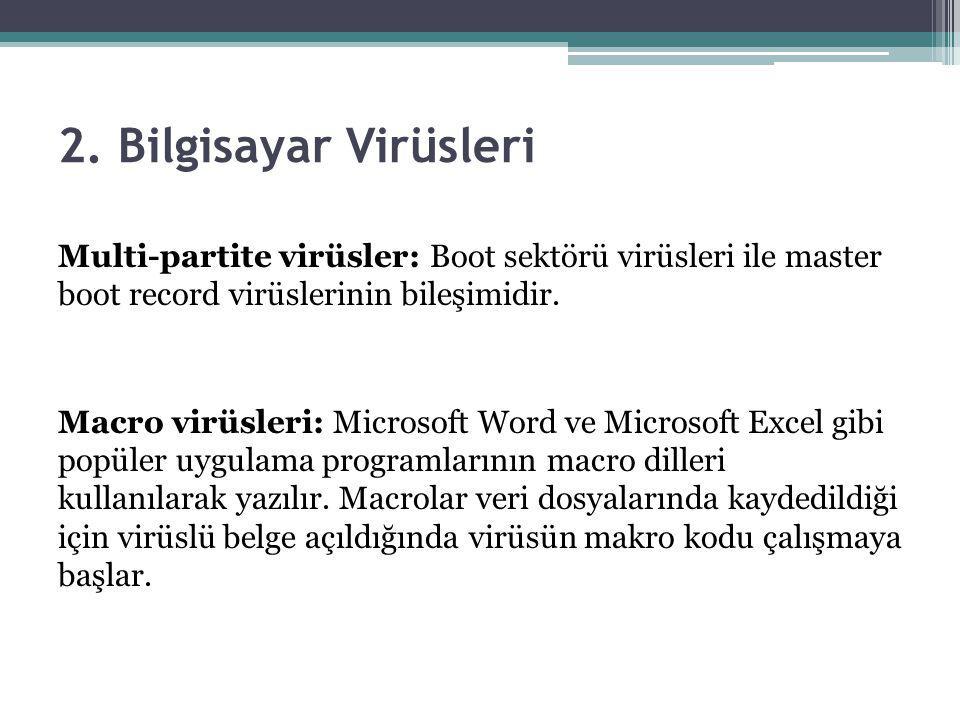 2. Bilgisayar Virüsleri Multi-partite virüsler: Boot sektörü virüsleri ile master boot record virüslerinin bileşimidir. Macro virüsleri: Microsoft Wor