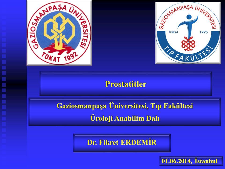Prostatitler Gaziosmanpaşa Üniversitesi, Tıp Fakültesi Üroloji Anabilim Dalı Dr.