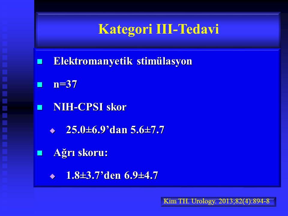 Elektromanyetik stimülasyon Elektromanyetik stimülasyon n=37 n=37 NIH-CPSI skor NIH-CPSI skor  25.0±6.9'dan 5.6±7.7 Ağrı skoru: Ağrı skoru:  1.8±3.7'den 6.9±4.7 Kategori III-Tedavi Kim TH.