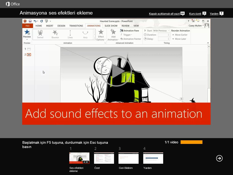 Yardım Kurs özeti Başlatmak için F5 tuşuna, durdurmak için Esc tuşuna basın Kurs özeti—Animasyona ses efektleri ekleme ÖzetGeri Bildirim Yardım 1234 4:32 Animasyon efektlerini birleştirme Tek bir nesne veya slayt için birden fazla animasyon efektiyle çalışırken, Animasyon Bölmesi ni kullanmanızı öneririz.