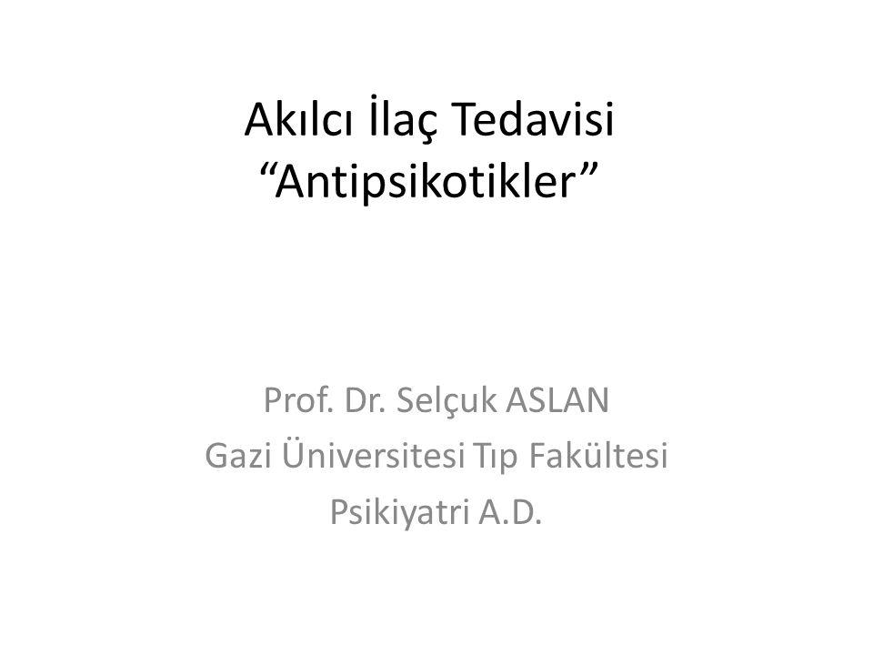 Akılcı İlaç Tedavisi Antipsikotikler Prof.Dr.