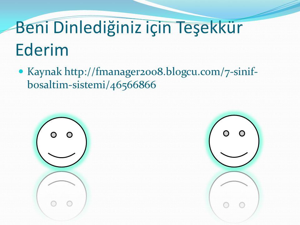 Beni Dinlediğiniz için Teşekkür Ederim Kaynak http://fmanager2008.blogcu.com/7-sinif- bosaltim-sistemi/46566866