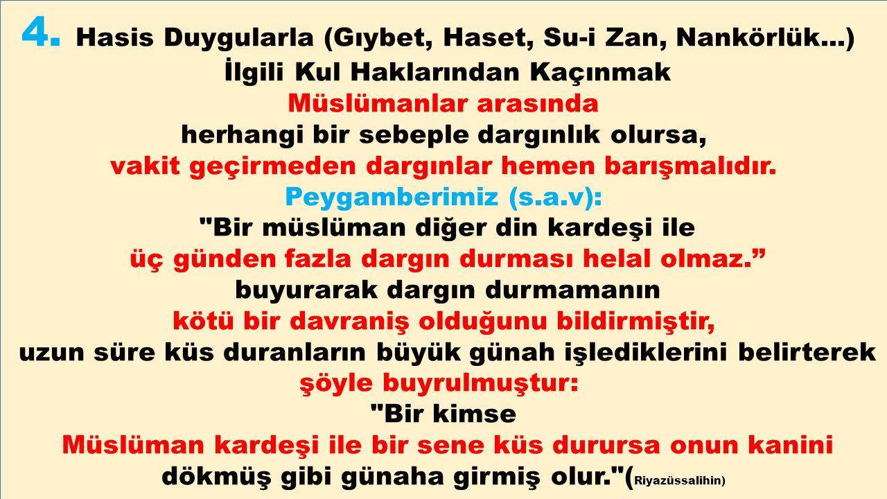4. Hasis Duygularla (Gıybet, Haset, Su-i Zan, Nankörlük...) İlgili Kul Haklarından Kaçınmak Müslümanlar arasında herhangi bir sebeple dargınlık olursa