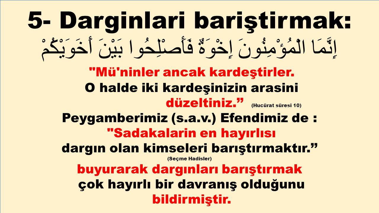 5- Darginlari bariştirmak: إِنَّمَا الْمُؤْمِنُونَ إِخْوَةٌ فَأَصْلِحُوا بَيْنَ أَخَوَيْكُمْ