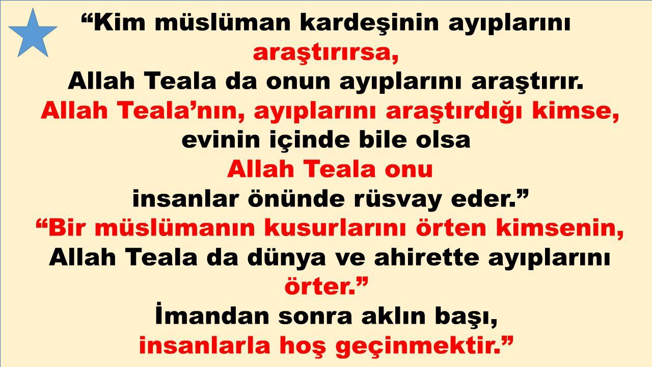 """""""Kim müslüman kardeşinin ayıplarını araştırırsa, Allah Teala da onun ayıplarını araştırır. Allah Teala'nın, ayıplarını araştırdığı kimse, evinin içind"""