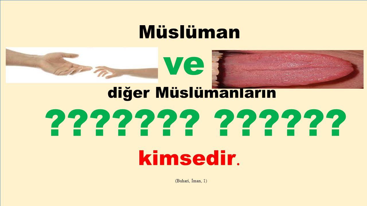 Müslüman elinden ve dilinden diğer Müslümanların ??????? ?????? kimsedir. (Buhari, İman, 1)