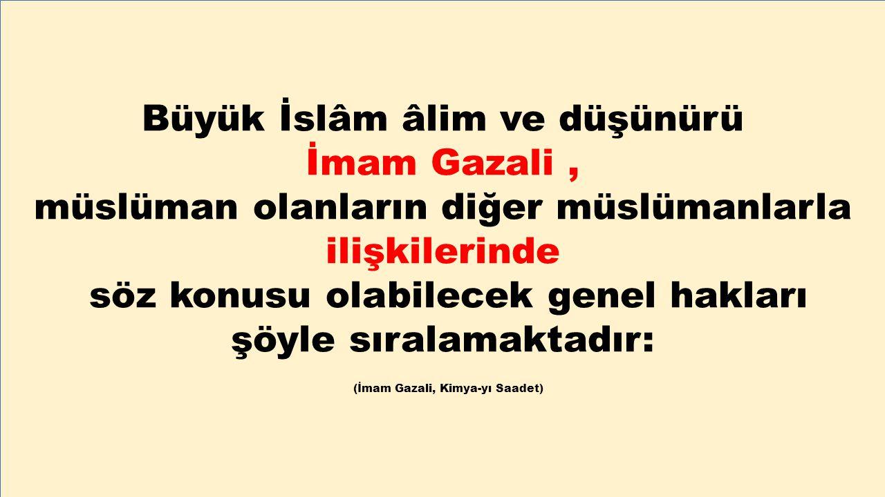 Büyük İslâm âlim ve düşünürü İmam Gazali, müslüman olanların diğer müslümanlarla ilişkilerinde söz konusu olabilecek genel hakları şöyle sıralamaktadı