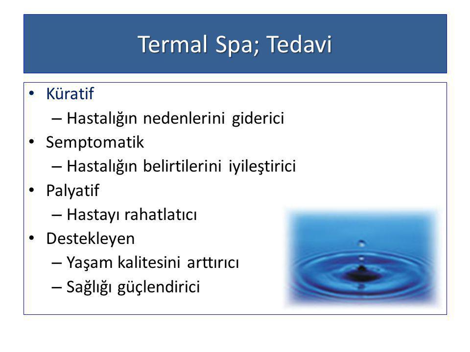 Termal Spa; Tedavi Küratif – Hastalığın nedenlerini giderici Semptomatik – Hastalığın belirtilerini iyileştirici Palyatif – Hastayı rahatlatıcı Destekleyen – Yaşam kalitesini arttırıcı – Sağlığı güçlendirici