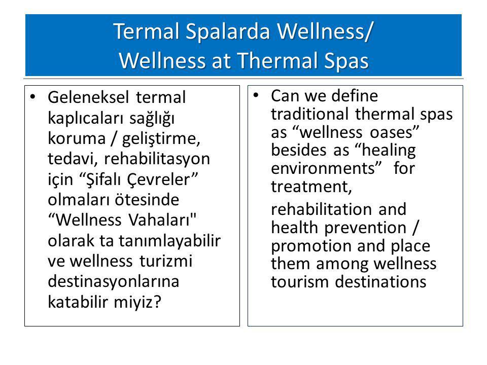 Geleneksel termal kaplıcaları sağlığı koruma / geliştirme, tedavi, rehabilitasyon için Şifalı Çevreler olmaları ötesinde Wellness Vahaları olarak ta tanımlayabilir ve wellness turizmi destinasyonlarına katabilir miyiz.