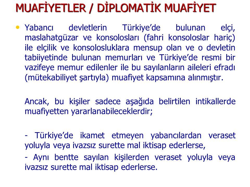 MUAFİYETLER / DİPLOMATİK MUAFİYET Yabancı devletlerin Türkiye'de bulunan elçi, maslahatgüzar ve konsolosları (fahri konsoloslar hariç) ile elçilik ve