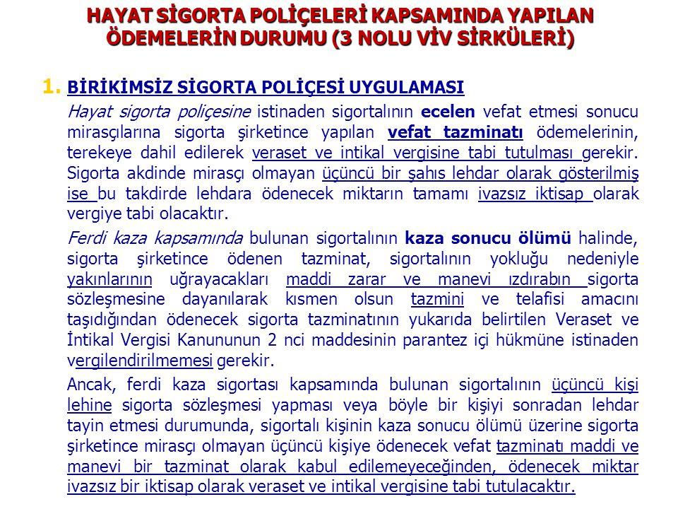HAYAT SİGORTA POLİÇELERİ KAPSAMINDA YAPILAN ÖDEMELERİN DURUMU (3 NOLU VİV SİRKÜLERİ) 1. 1. BİRİKİMSİZ SİGORTA POLİÇESİ UYGULAMASI Hayat sigorta poliçe