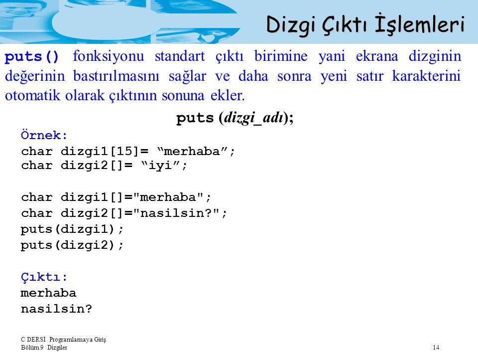 """C DERSİ Programlamaya Giriş Bölüm 9 Dizgiler 14 Dizgi Çıktı İşlemleri puts (dizgi_adı); Örnek: char dizgi1[15]= """"merhaba""""; char dizgi2[]= """"iyi""""; char"""