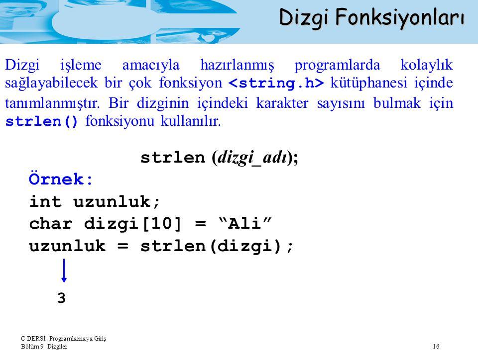 """C DERSİ Programlamaya Giriş Bölüm 9 Dizgiler 16 Dizgi Fonksiyonları strlen (dizgi_adı); Örnek: int uzunluk; char dizgi[10] = """"Ali"""" uzunluk = strlen(di"""