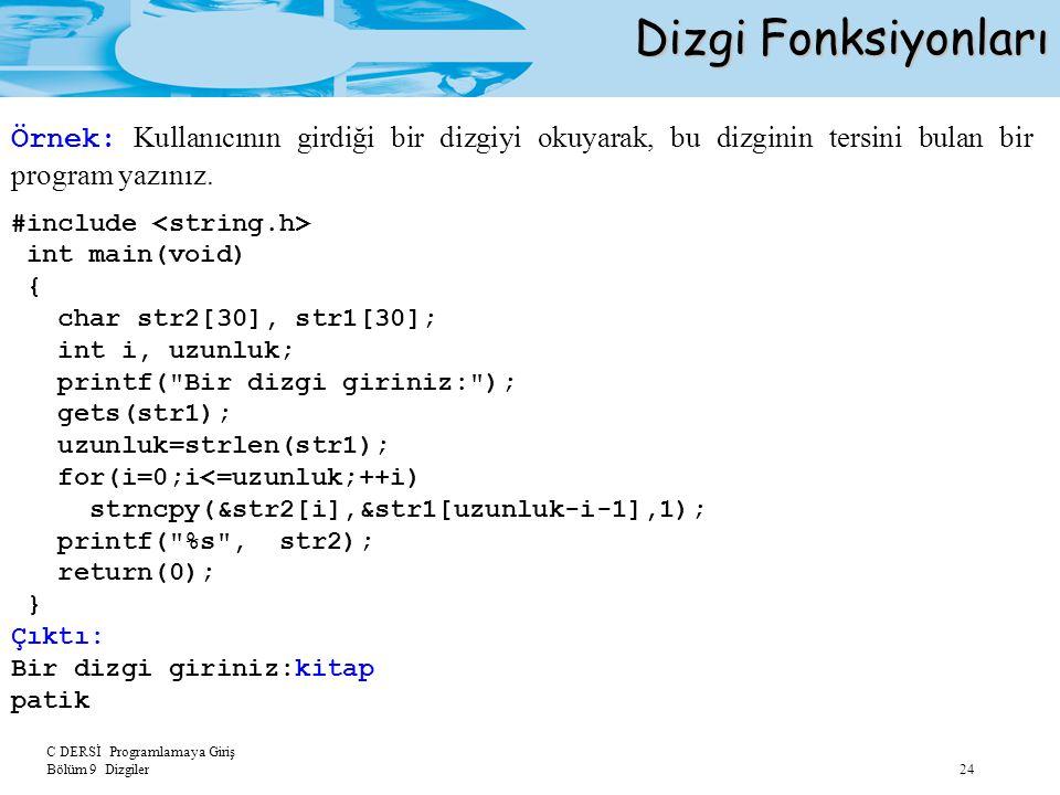 C DERSİ Programlamaya Giriş Bölüm 9 Dizgiler 24 Dizgi Fonksiyonları Örnek: Kullanıcının girdiği bir dizgiyi okuyarak, bu dizginin tersini bulan bir pr