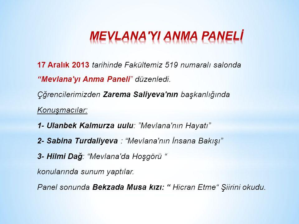 17 Aralık 2013 tarihinde Fakültemiz 519 numaralı salonda Mevlana yı Anma Paneli düzenledi.