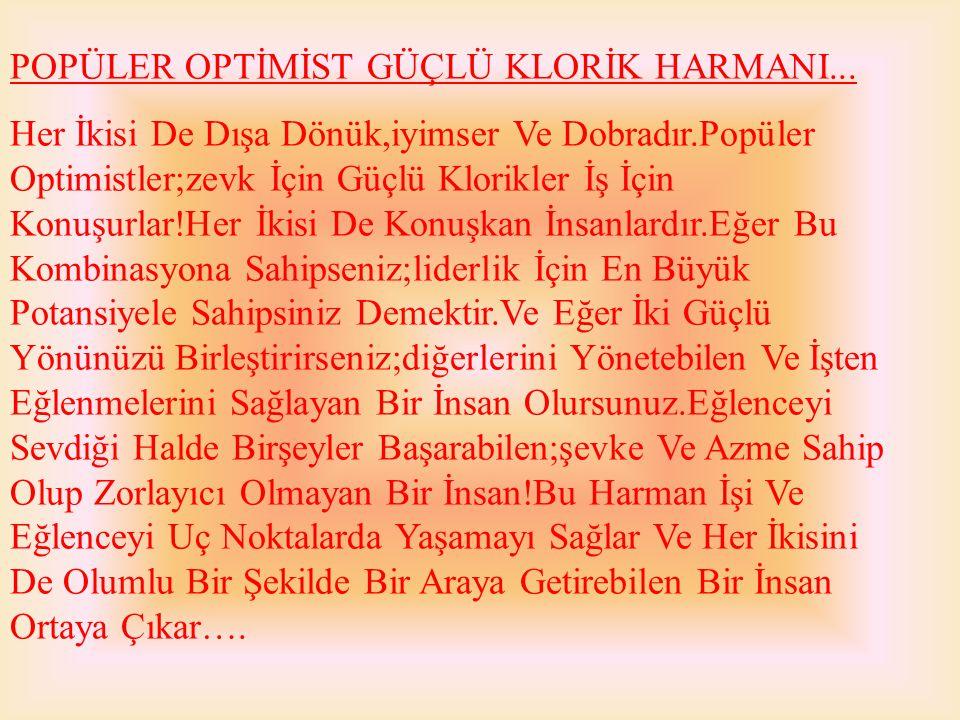 POPÜLER OPTİMİST GÜÇLÜ KLORİK HARMANI... Her İkisi De Dışa Dönük,iyimser Ve Dobradır.Popüler Optimistler;zevk İçin Güçlü Klorikler İş İçin Konuşurlar!