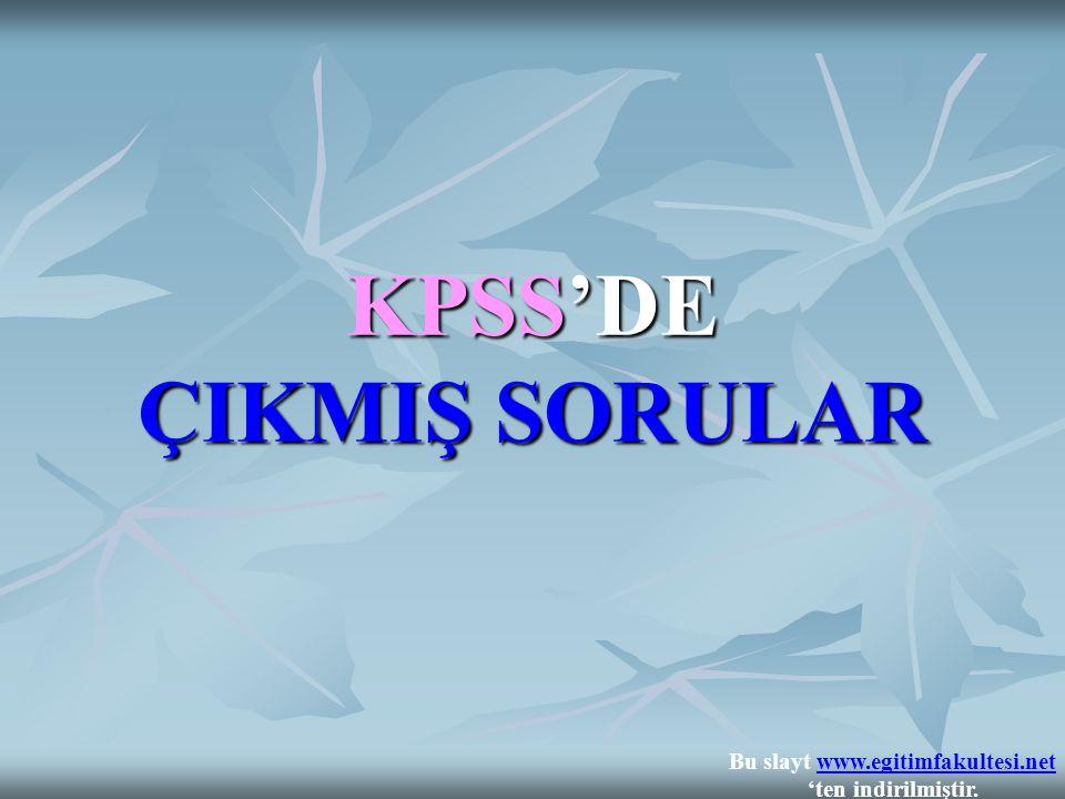 KPSS'DE ÇIKMIŞ SORULAR Bu slayt www.egitimfakultesi.net 'ten indirilmiştir.www.egitimfakultesi.net