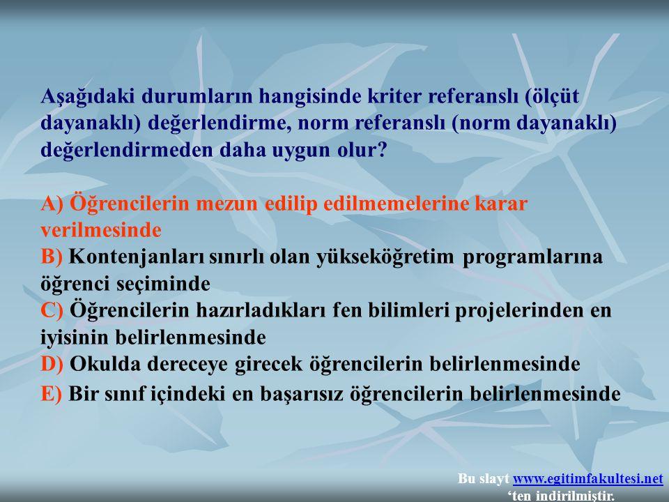 Aşağıdaki durumların hangisinde kriter referanslı (ölçüt dayanaklı) değerlendirme, norm referanslı (norm dayanaklı) değerlendirmeden daha uygun olur.
