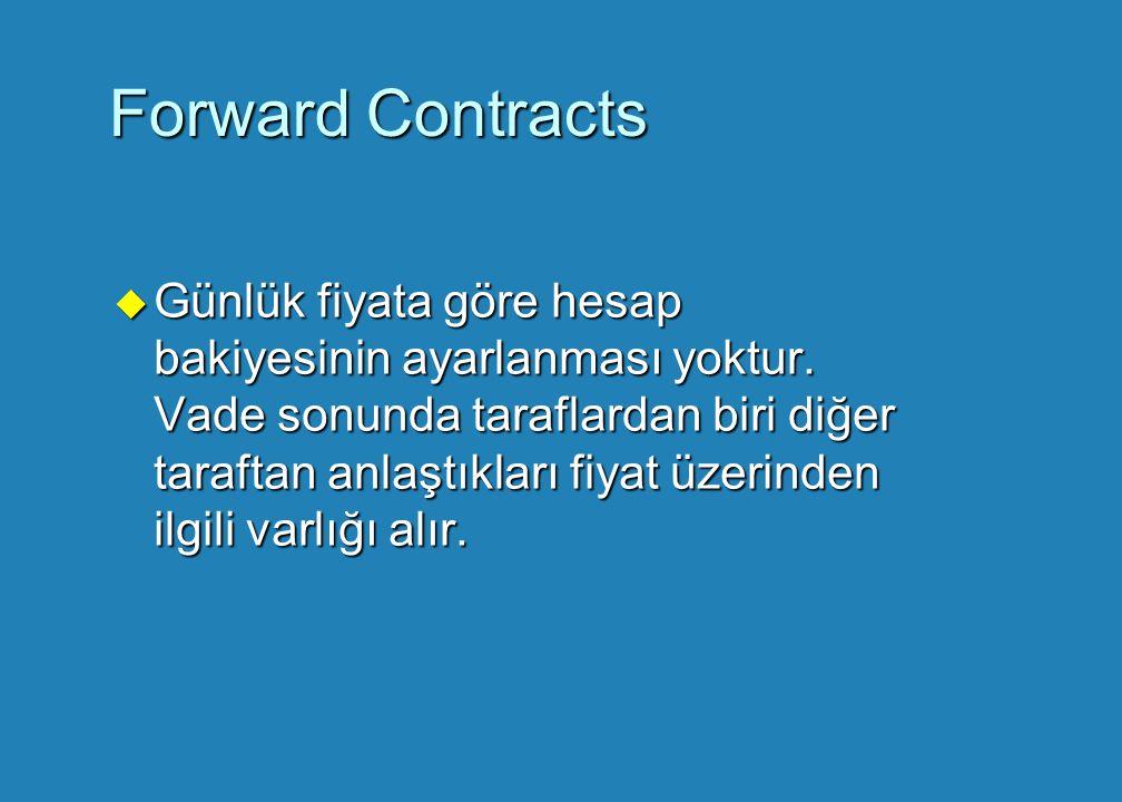 Hedging (Riskten Kaçınma) Örnekleri u Bir Türk şirketi gerçekleştirdiği ithalatı (ihracatı) için 3 ay sonra £10 milyon ödeyecek (tahsil edecek) tir.