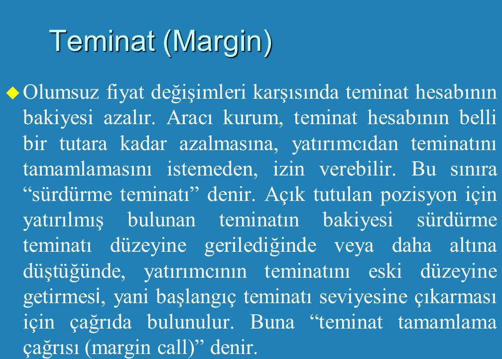 Teminat (Margin)   Vadeli işlem sözleşmesinde pozisyon alındığı andaki fiyat ile cari uzlaşma fiyatı arasındaki fark, açık pozisyon sahiplerinin hesaplarına yansıtılır.