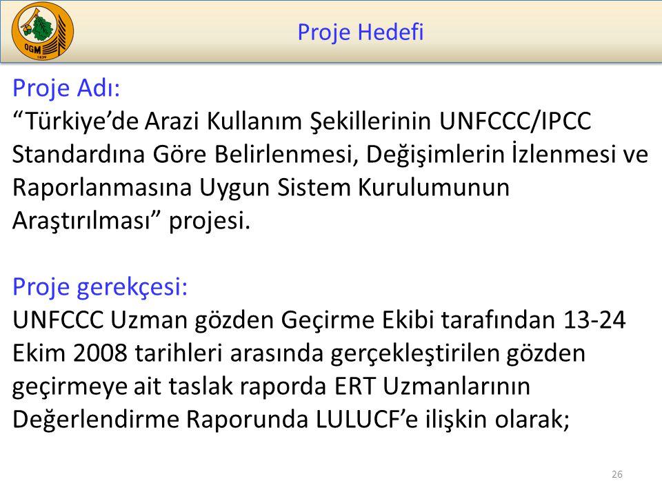 Proje Hedefi 26 Proje Adı: Türkiye'de Arazi Kullanım Şekillerinin UNFCCC/IPCC Standardına Göre Belirlenmesi, Değişimlerin İzlenmesi ve Raporlanmasına Uygun Sistem Kurulumunun Araştırılması projesi.