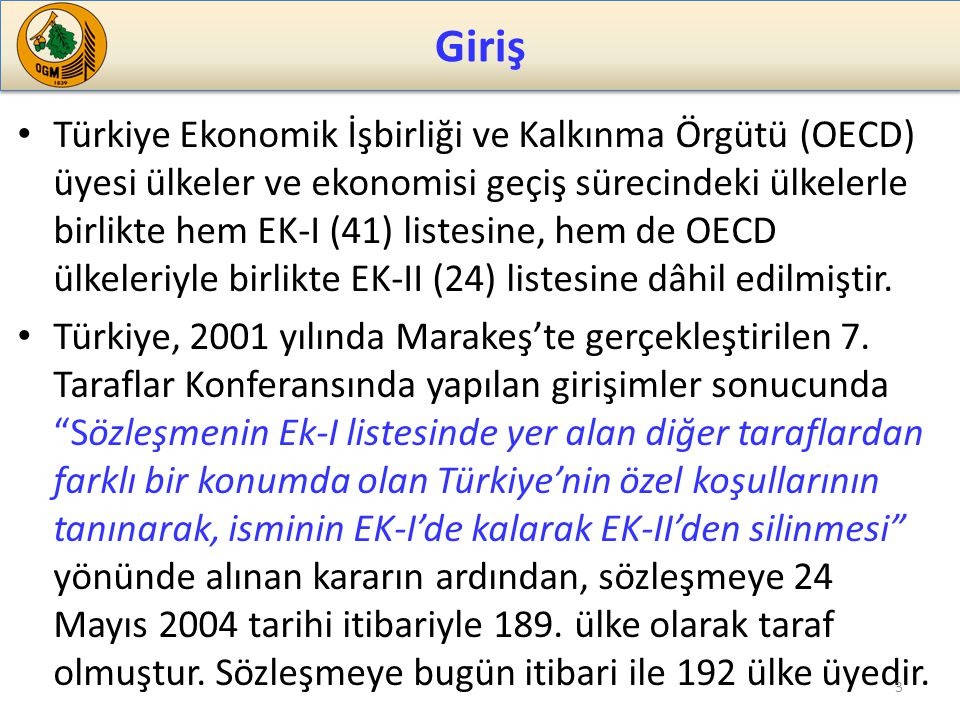 Türkiye Ekonomik İşbirliği ve Kalkınma Örgütü (OECD) üyesi ülkeler ve ekonomisi geçiş sürecindeki ülkelerle birlikte hem EK-I (41) listesine, hem de OECD ülkeleriyle birlikte EK-II (24) listesine dâhil edilmiştir.