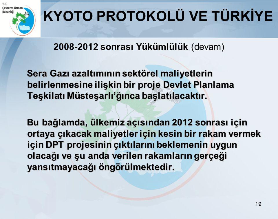 19 KYOTO PROTOKOLÜ VE TÜRKİYE 2008-2012 sonrası Yükümlülük (devam) Sera Gazı azaltımının sektörel maliyetlerin belirlenmesine ilişkin bir proje Devlet