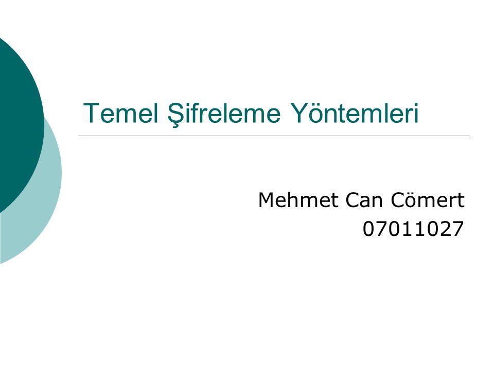 Temel Şifreleme Yöntemleri Mehmet Can Cömert 07011027
