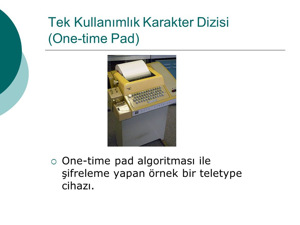 Tek Kullanımlık Karakter Dizisi (One-time Pad)  One-time pad algoritması ile şifreleme yapan örnek bir teletype cihazı.