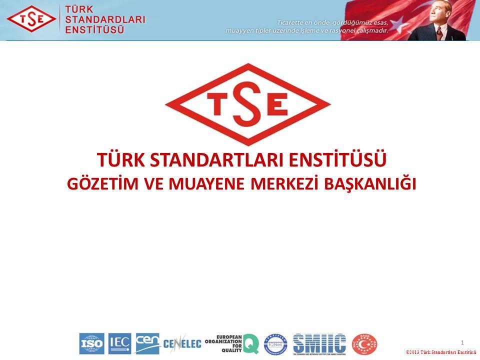 TÜRK STANDARTLARI ENSTİTÜSÜ GÖZETİM VE MUAYENE MERKEZİ BAŞKANLIĞI ©2013 Türk Standartları Enstitüsü 1