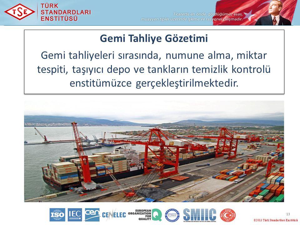 13 Gemi Tahliye Gözetimi Gemi tahliyeleri sırasında, numune alma, miktar tespiti, taşıyıcı depo ve tankların temizlik kontrolü enstitümüzce gerçekleşt