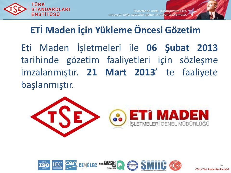 ©2013 Türk Standartları Enstitüsü 19 ETİ Maden İçin Yükleme Öncesi Gözetim Eti Maden İşletmeleri ile 06 Şubat 2013 tarihinde gözetim faaliyetleri için