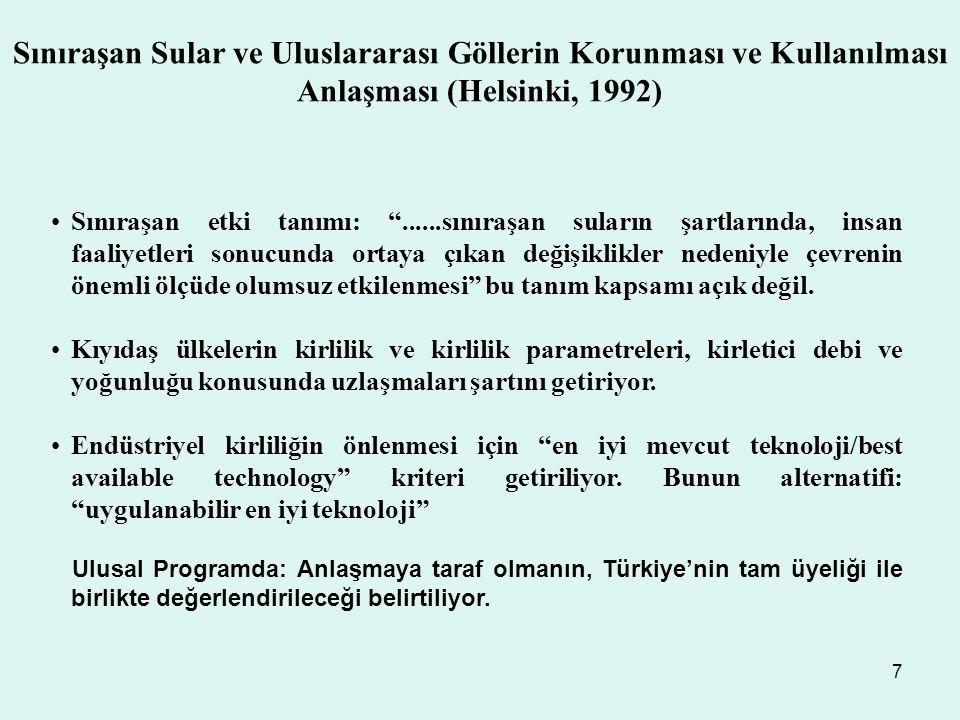 7 Sınıraşan Sular ve Uluslararası Göllerin Korunması ve Kullanılması Anlaşması (Helsinki, 1992) Sınıraşan etki tanımı: ......sınıraşan suların şartlarında, insan faaliyetleri sonucunda ortaya çıkan değişiklikler nedeniyle çevrenin önemli ölçüde olumsuz etkilenmesi bu tanım kapsamı açık değil.