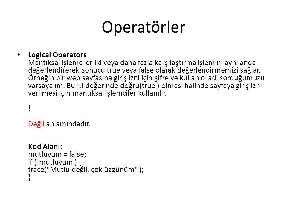 Operatörler Logical Operators Mantıksal işlemciler iki veya daha fazla karşılaştırma işlemini aynı anda değerlendirerek sonucu true veya false olarak değerlendirmemizi sağlar.