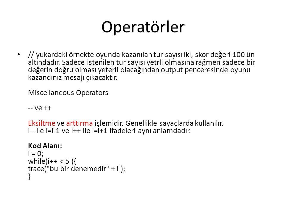 Operatörler // yukardaki örnekte oyunda kazanılan tur sayısı iki, skor değeri 100 ün altındadır. Sadece istenilen tur sayısı yetrli olmasına rağmen sa
