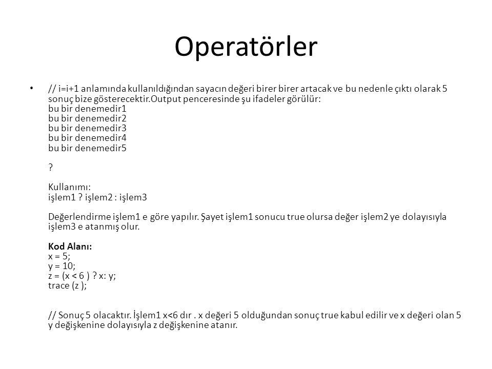 Operatörler // i=i+1 anlamında kullanıldığından sayacın değeri birer birer artacak ve bu nedenle çıktı olarak 5 sonuç bize gösterecektir.Output penceresinde şu ifadeler görülür: bu bir denemedir1 bu bir denemedir2 bu bir denemedir3 bu bir denemedir4 bu bir denemedir5 .