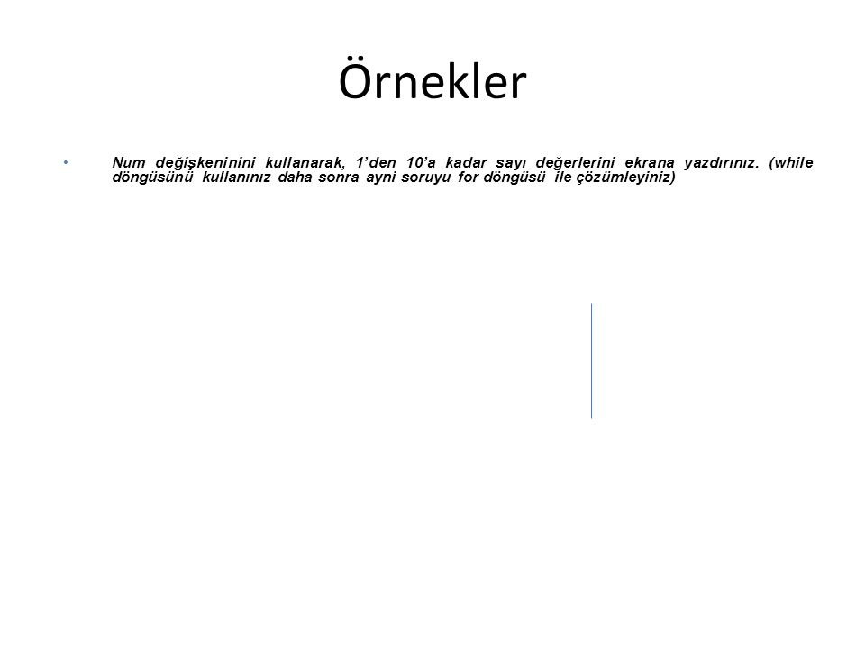 Örnekler Num değişkeninini kullanarak, 1'den 10'a kadar sayı değerlerini ekrana yazdırınız.