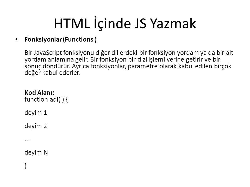 HTML İçinde JS Yazmak Fonksiyonlar (Functions ) Bir JavaScript fonksiyonu diğer dillerdeki bir fonksiyon yordam ya da bir alt yordam anlamına gelir.
