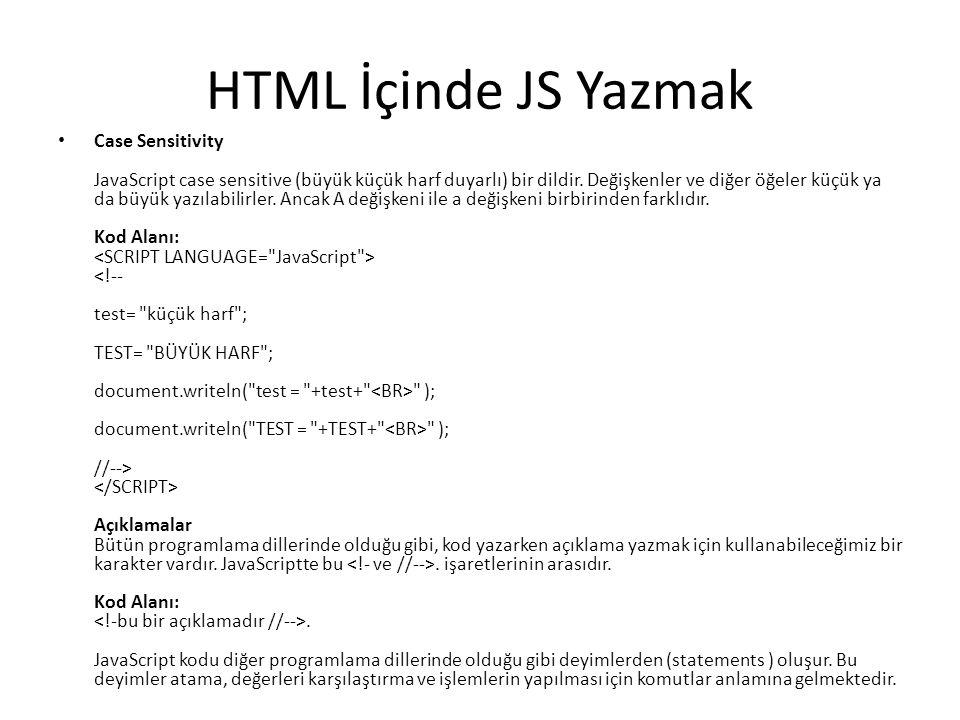 HTML İçinde JS Yazmak Case Sensitivity JavaScript case sensitive (büyük küçük harf duyarlı) bir dildir. Değişkenler ve diğer öğeler küçük ya da büyük