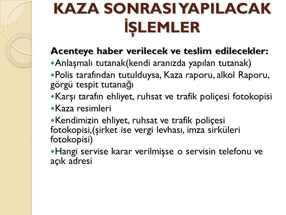 KAZA SONRASI YAPILACAK İ ŞLEMLER Acenteye haber verilecek ve teslim edilecekler: Anlaşmalı tutanak(kendi aranızda yapılan tutanak) Polis tarafından tu
