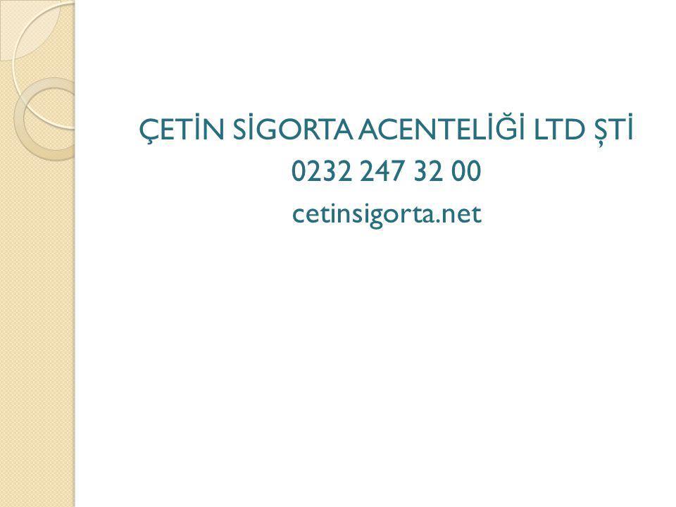 ÇET İ N S İ GORTA ACENTEL İĞİ LTD ŞT İ 0232 247 32 00 cetinsigorta.net