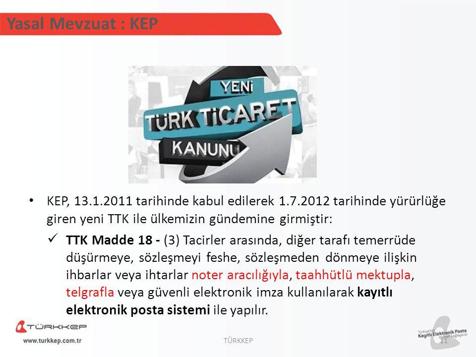 Yasal Mevzuat : KEP KEP, 13.1.2011 tarihinde kabul edilerek 1.7.2012 tarihinde yürürlüğe giren yeni TTK ile ülkemizin gündemine girmiştir: TTK Madde 1