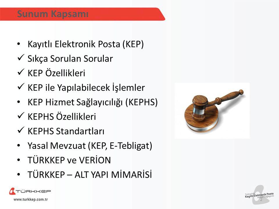 Sunum Kapsamı Kayıtlı Elektronik Posta (KEP) Sıkça Sorulan Sorular KEP Özellikleri KEP ile Yapılabilecek İşlemler KEP Hizmet Sağlayıcılığı (KEPHS) KEP