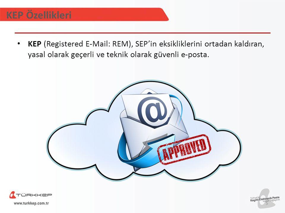 KEP Özellikleri KEP (Registered E-Mail: REM), SEP'in eksikliklerini ortadan kaldıran, yasal olarak geçerli ve teknik olarak güvenli e-posta. 5