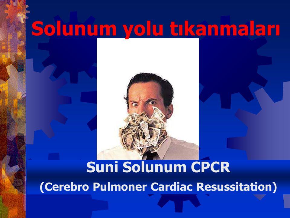 Suni Solunum CPCR (Cerebro Pulmoner Cardiac Resussitation) Solunum yolu tıkanmaları