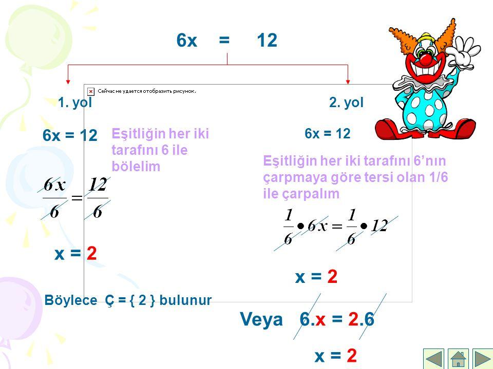 6x = 12 1. yol2. yol Eşitliğin her iki tarafını 6 ile bölelim x = 2 6x = 12 Eşitliğin her iki tarafını 6'nın çarpmaya göre tersi olan 1/6 ile çarpalım