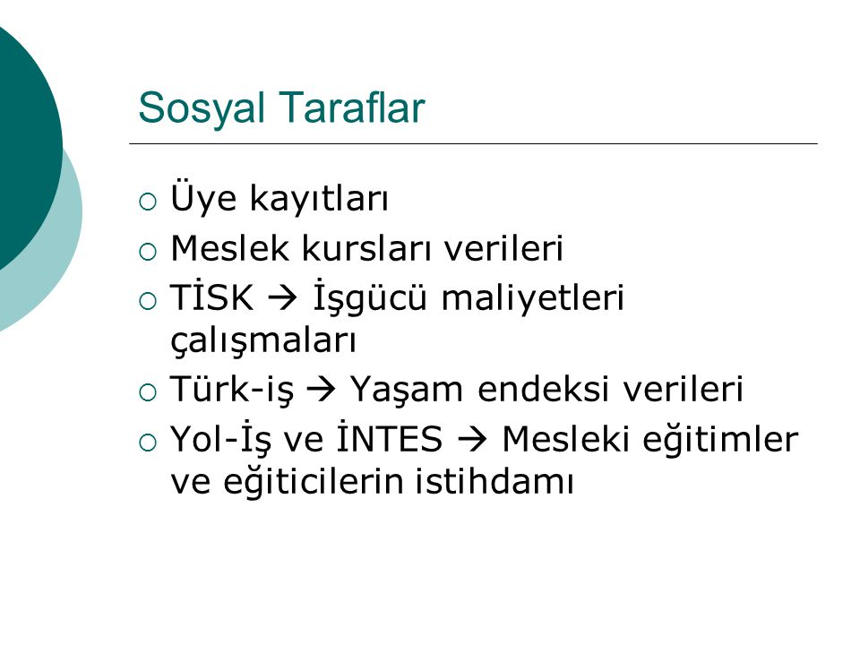 Sosyal Taraflar  Üye kayıtları  Meslek kursları verileri  TİSK  İşgücü maliyetleri çalışmaları  Türk-iş  Yaşam endeksi verileri  Yol-İş ve İNTES  Mesleki eğitimler ve eğiticilerin istihdamı