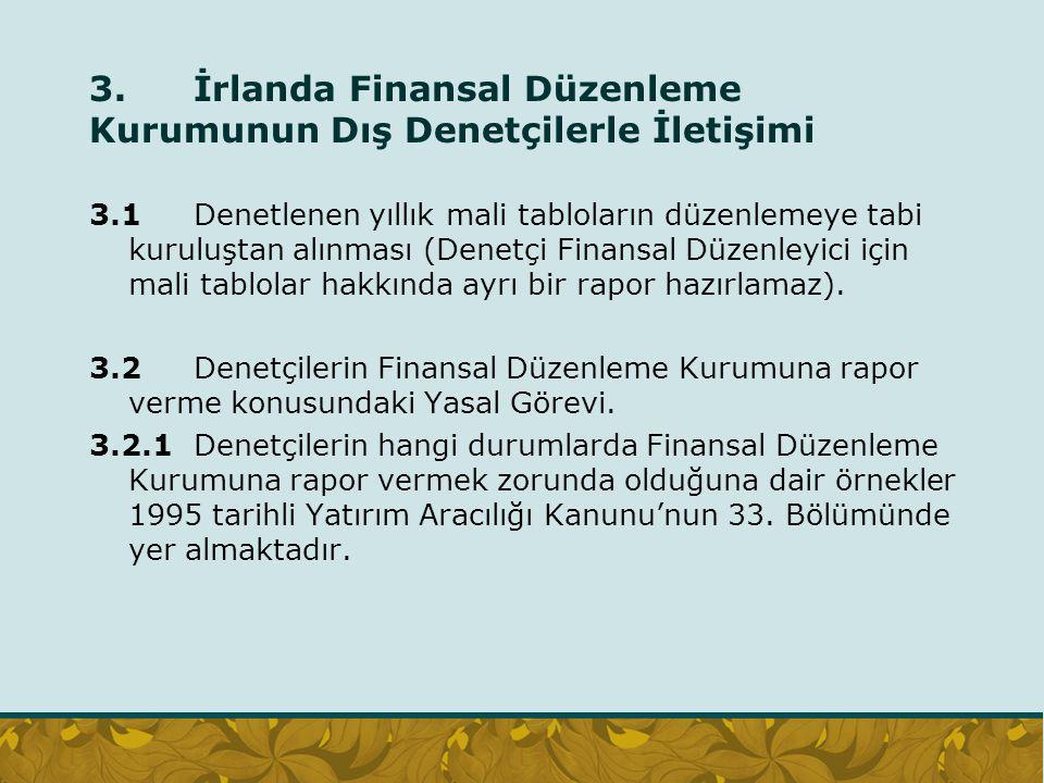 3. İrlanda Finansal Düzenleme Kurumunun Dış Denetçilerle İletişimi 3.1 Denetlenen yıllık mali tabloların düzenlemeye tabi kuruluştan alınması (Denetçi
