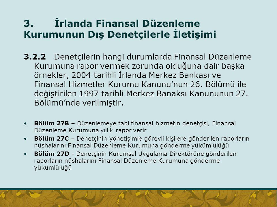 3. İrlanda Finansal Düzenleme Kurumunun Dış Denetçilerle İletişimi 3.2.2 Denetçilerin hangi durumlarda Finansal Düzenleme Kurumuna rapor vermek zorund